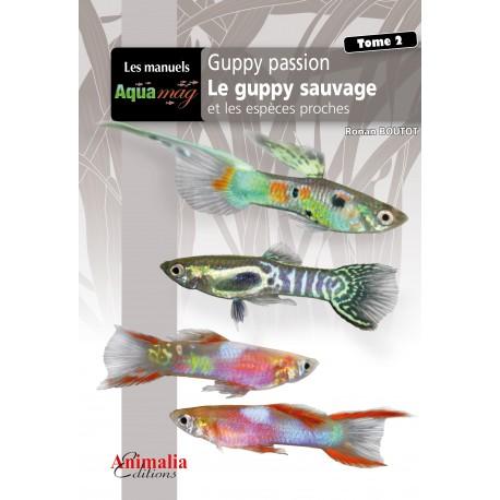 Guppy passion Tome 2 - Le guppy sauvage et les espèces proches