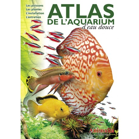 Atlas de l'aquariophilie - l'aquarium d'eau douce