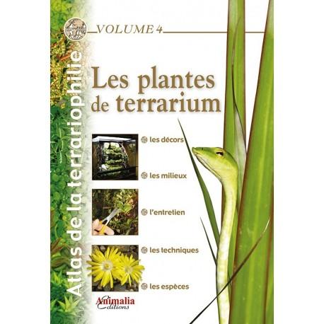 Atlas de la Terrariophilie - Volume 4 Les Plantes de Terrarium
